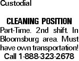 Custodial Cleaning POSITION Part-Time. 2nd shift. In Bloomsburg area. Must have own transportation! Call 1-888-323-2678