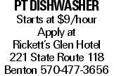 PT DISHWASHER Starts at $9/hour Apply at Rickett's Glen Hotel 221 State Route 118 Benton 570-477-3656