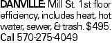 Danville: Mill St. 1st floor efficiency, includes heat, hot water, sewer, & trash. $495. Call 570-275-4049