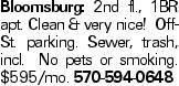 Bloomsburg: 2nd fl., 1BR apt. Clean & very nice! Off-St. parking. Sewer, trash, incl. No pets or smoking. $595/mo. 570-594-0648