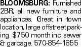 Bloomsburg: Furnished 2BR, all new furniture and appliances. Great in town location, large offstreet parking. $750 month incl sewer & garbage. 570-854-1855