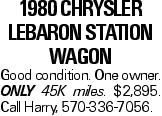 1980 Chrysler Lebaron Station Wagon Good condition. One owner. only 45K miles. $2,895. Call Harry, 570-336-7056.