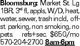 Bloomsburg: Market St. Lg 1BR, 3rd fl, appls, W/D, heat, water, sewer, trash incld, off-st. parking, non smoking, no pets. refs+sec. $650/mo 570-204-2700 8am-6pm