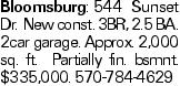 Bloomsburg:544 Sunset Dr. New const. 3BR, 2.5 BA. 2car garage. Approx. 2,000 sq. ft. Partially fin. bsmnt. $335,000. 570-784-4629