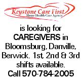 is looking for caregivers in Bloomsburg, Danville, Berwick. 1st, 2nd & 3rd shifts available. Call 570-784-2005
