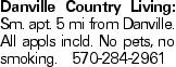 Danville Country Living: Sm. apt. 5 mi from Danville. All appls incld. No pets, no smoking. 570-284-2961