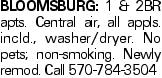 BLOOMSBURG: 1 & 2BR apts. Central air, all appls. incld., washer/dryer. No pets; non-smoking. Newly remod. Call 570-784-3504