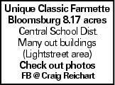 Unique Classic Farmette Bloomsburg 8.17 acres Central School Dist. Many out buildings (Lightstreet area) Check out photos FB @ Craig Reichart