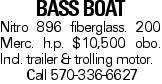 BASS BOAT Nitro 896 fiberglass. 200 Merc. h.p. $10,500 obo. Incl. trailer & trolling motor. Call 570-336-6627