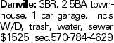 Danville: 3BR, 2.5BA townhouse, 1 car garage, incls W/D, trash, water, sewer $1525+sec.570-784-4629