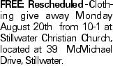 FREE: Rescheduled - Clothing give away Monday August 20th from 10-1 at Stillwater Christian Church, located at 39 McMichael Drive, Stillwater.