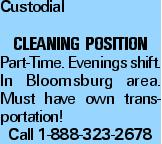 Custodial Cleaning POSITION Part-Time. Evenings shift. In Bloomsburg area. Must have own transportation! Call 1-888-323-2678
