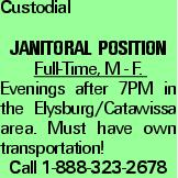 Custodial Janitoral POSITION Full-Time, M - F. Evenings after 7PM in the Elysburg/Catawissa area. Must have own transportation! Call 1-888-323-2678