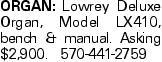 ORGAN:Lowrey Deluxe Organ, Model LX410, bench & manual. Asking $2,900. 570-441-2759