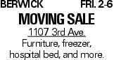 BerwickFri. 2-6 moving sale 1107 3rd Ave. Furniture, freezer, hospital bed, and more.