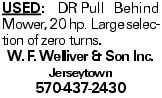 Used: DRpull Behind Mower, 20 hp. Large selection of zero turns. W. F. Welliver & Son Inc. Jerseytown 570-437-2430