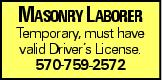 Masonry Laborer Temporary, must have valid Driver's License. 570-759-2572