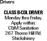 Drivers CLASS B-CDL DRIVER Monday thru Friday. Apply within: C&M Sanitation 267 Thorne Hill Rd. Shickshinny