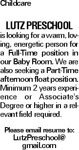 Childcare Lutz Preschool is looking for a warm, loving, energetic person for a Full-Time position in our Baby Room. We are also seeking a Part-Time afternoon float position. Minimum 2 years experience or Associate's Degree or higher in a relevant field required. Please email resume to: LutzPreschool@ gmail.com