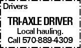 Drivers tri-axle driver Local hauling. Call 570-889-4309