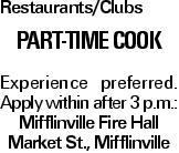 Restaurants/Clubs Part-Time Cook Experience preferred. Apply within after 3 p.m.: Mifflinville Fire Hall Market St., Mifflinville
