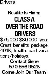 Drivers Resilite Is Hiring Class A Over The Road Drivers $75,000-$80,000 year. Great benefits package. 401K, health, paid vacations/holidays. Contact Gene 570-556-9528 Come Join Our Team!