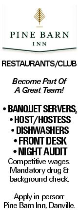 Restaurants/Club Become Part Of A Great Team! --Banquet servers, --HOST/HOSTESS --DishWashers --FRONT DESK --NIGHT AUDIT Competitive wages. Mandatory drug & background check. Apply in person: Pine Barn Inn, Danville.