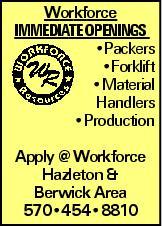 Workforce Immediate Openings --Packers --Forklift --Material Handlers --Production Apply @ Workforce Hazleton & Berwick Area 570--454--8810