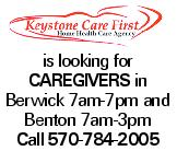 is looking for caregivers in Berwick 7am-7pm and Benton 7am-3pm Call 570-784-2005