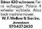 Stiner 430 w/mower. Ferris w/bagger. Polaris 4 wheeler w/blade. Altoz track machine mower. W. F. Welliver & Son Inc. Jerseytown 570-437-2430