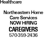 Healthcare Northeastern Home Care Services NOW HIRING CAREGIVERS 570-359-2436
