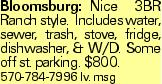 Bloomsburg: Nice 3BR Ranch style. Includes water, sewer, trash, stove, fridge, dishwasher, & W/D. Some off st. parking. $800. 570-784-7996 lv. msg