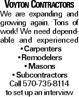 Voyton Contractors We are expanding and growing again. Tons of work! We need dependable and experienced --Carpenters --Remodelers --Masons --Subcontractors Call 570-735-8114 to set up an interview