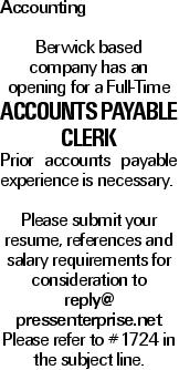 Accounting Berwick based company has an opening for a Full-Time accounts payable clerk Prior accounts payable experience is necessary. Please submit your resume, references and salary requirements for consideration to reply@ pressenterprise.net Please refer to #1724 in the subject line.
