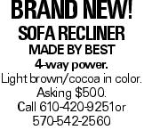 BRANDNEW! Sofa Recliner Made by Best 4-way power. Light brown/cocoa in color. Asking $500. Call 610-420-9251or 570-542-2560