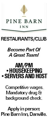 Restaurants/Club Become Part Of A Great Team! Am/PM --Housekeeping --Servers and Host Competitive wages. Mandatory drug & background check. Apply in person: Pine Barn Inn, Danville.