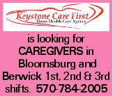 is looking for caregivers in Bloomsburg and Berwick 1st, 2nd & 3rd shifts. 570-784-2005