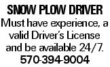 snow plowdriver Must have experience, a valid Driver's License and be available 24/7. 570-394-9004