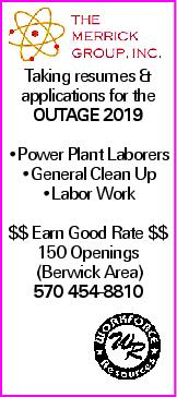 Taking resumes & applications for the OUTAGE 2019 --Power Plant Laborers --General Clean Up --Labor Work $$ Earn Good Rate $$ 150 Openings (Berwick Area) 570 454-8810