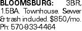 Bloomsburg: 3BR, 1.5BA. Townhouse. Sewer & trash included. $850/mo. Ph: 570-933-4464