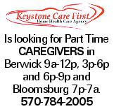 Is looking for Part Time caregivers in Berwick 9a-12p, 3p-6p and 6p-9p and Bloomsburg 7p-7a. 570-784-2005