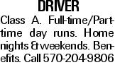 Driver Class A. Full-time/Part-time day runs. Home nights & weekends. Benefits. Call 570-204-9806