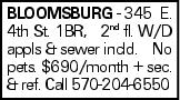 BLOOMSBURG - 345 E. 4th St. 1BR, 2nd fl. W/D appls &sewer incld. No pets. $690/month + sec. & ref. Call 570-204-6550