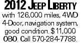 2012 Jeep Liberty with 126,000 miles, 4WD 4-Door, navigation system, good condition. $11,000 OBO. Call 570-284-7788.