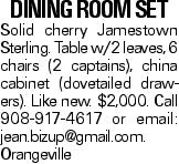 DINING ROOM SET Solid cherry Jamestown Sterling. Table w/2 leaves, 6 chairs (2 captains), china cabinet (dovetailed drawers). Like new. $2,000. Call 908-917-4617 or email: jean.bizup@gmail.com. Orangeville