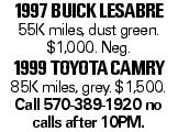 1997 Buick Lesabre 55K miles, dust green. $1,000. Neg. 1999 Toyota Camry 85K miles, grey. $1,500. Call 570-389-1920 no calls after 10PM.