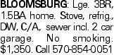BLOOMSBURG: Lge. 3BR, 1.5BA home. Stove, refrig., DW, C/A, sewer incl. 2 car garage. No smoking. $1,350. Call 570-854-0051