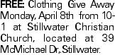 FREE:Clothing Give Away Monday, April 8th from 10-1 at Stillwater Christian Church, located at 39 McMichael Dr,.Stillwater.