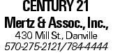 Century 21 Mertz & Assoc., Inc., 430 Mill St., Danville 570-275-2121/784-4444