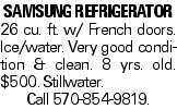 Samsung refrigerator 26 cu. ft. w/ French doors. Ice/water. Very good condition & clean. 8 yrs. old. $500. Stillwater. Call 570-854-9819.